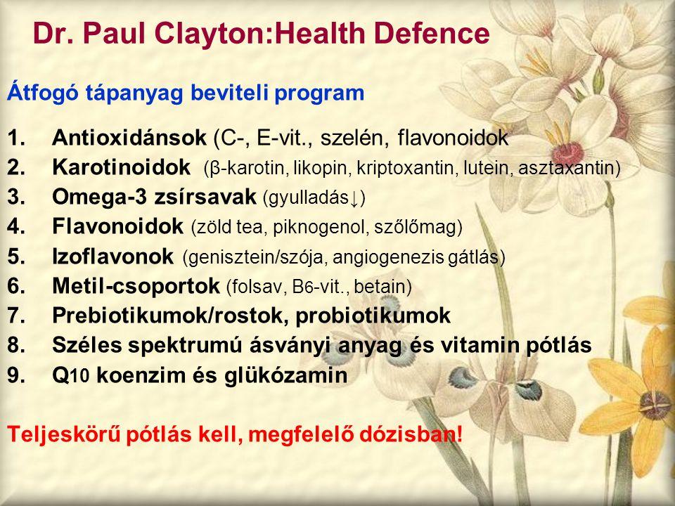 Dr. Paul Clayton:Health Defence Átfogó tápanyag beviteli program 1.Antioxidánsok (C-, E-vit., szelén, flavonoidok 2.Karotinoidok (β-karotin, likopin,