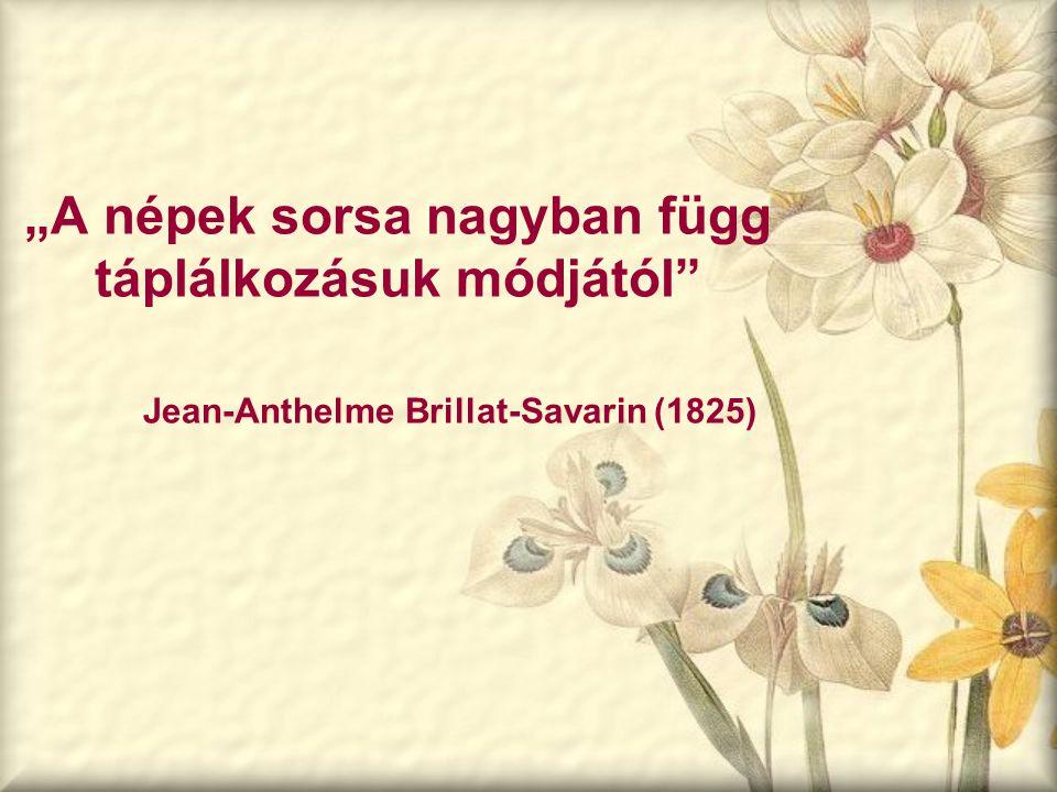 """""""A népek sorsa nagyban függ táplálkozásuk módjától"""" Jean-Anthelme Brillat-Savarin (1825)"""