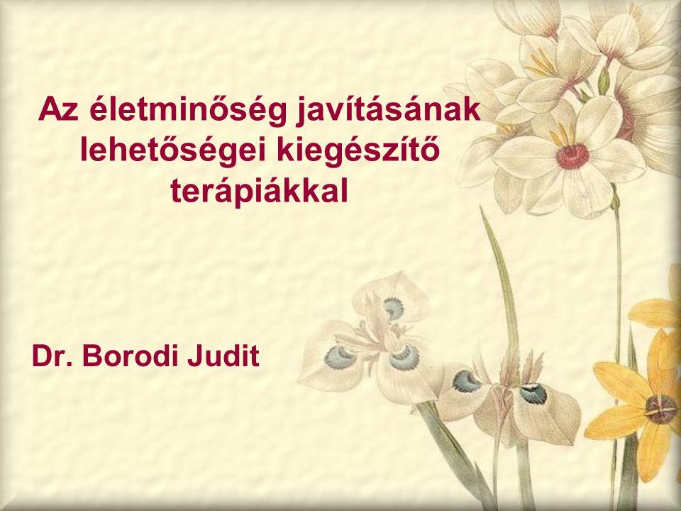 Az életminőség javításának lehetőségei kiegészítő terápiákkal Dr. Borodi Judit