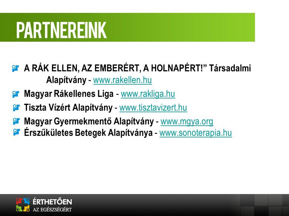 """A RÁK ELLEN, AZ EMBERÉRT, A HOLNAPÉRT!"""" Társadalmi Alapítvány - www.rakellen.huwww.rakellen.hu Magyar Rákellenes Liga - www.rakliga.huwww.rakliga.hu T"""