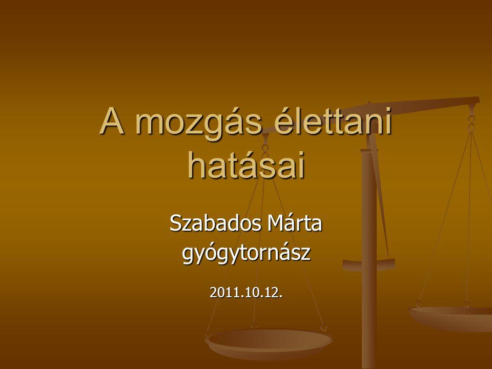 A mozgás élettani hatásai Szabados Márta gyógytornász2011.10.12.