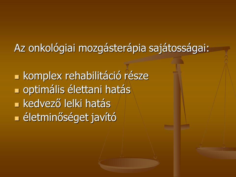 Az onkológiai mozgásterápia sajátosságai: komplex rehabilitáció része komplex rehabilitáció része optimális élettani hatás optimális élettani hatás ke