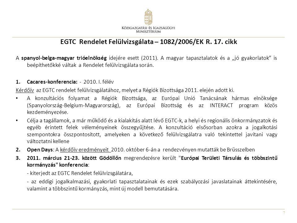 """7 EGTC Rendelet Felülvizsgálata – 1082/2006/EK R. 17. cikk A spanyol-belga-magyar trióelnökség idejére esett (2011). A magyar tapasztalatok és a """"jó g"""