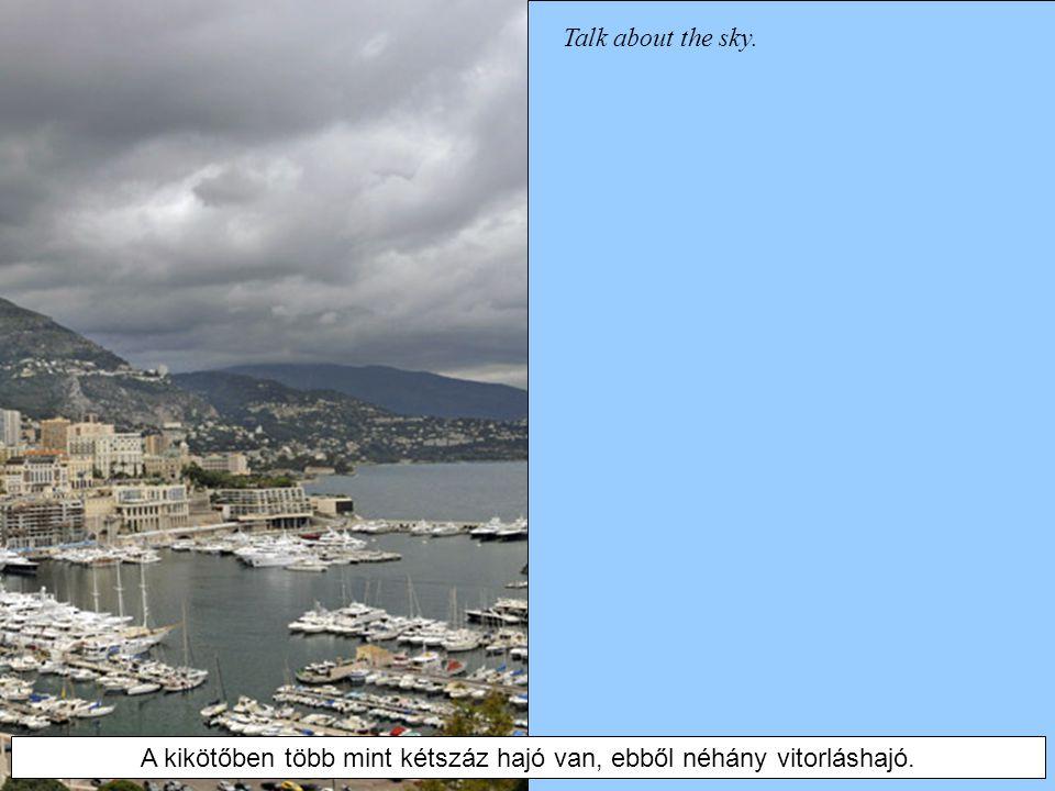 Talk about the sky. A kikötőben több mint kétszáz hajó van, ebből néhány vitorláshajó.