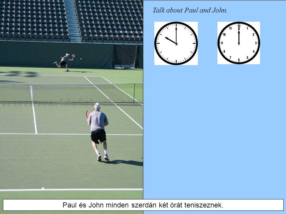 Talk about Paul and John. Paul és John minden szerdán két órát teniszeznek.