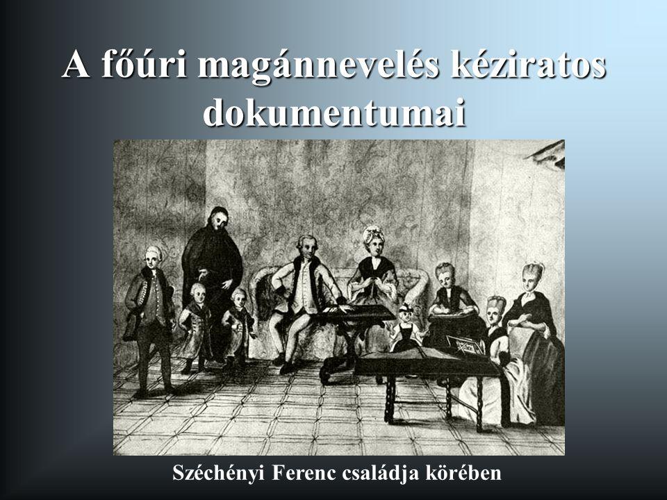 A főúri magánnevelés kéziratos dokumentumai Széchényi Ferenc családja körében