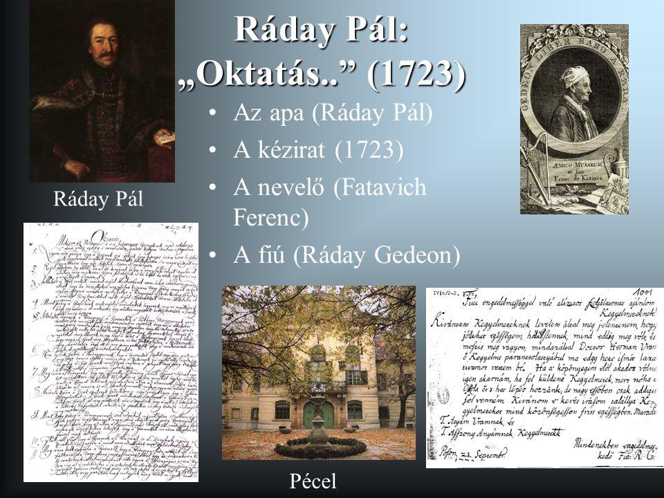 """Ráday Pál: """"Oktatás.."""" (1723) Az apa (Ráday Pál) A kézirat (1723) A nevelő (Fatavich Ferenc) A fiú (Ráday Gedeon) Pécel Ráday Pál"""