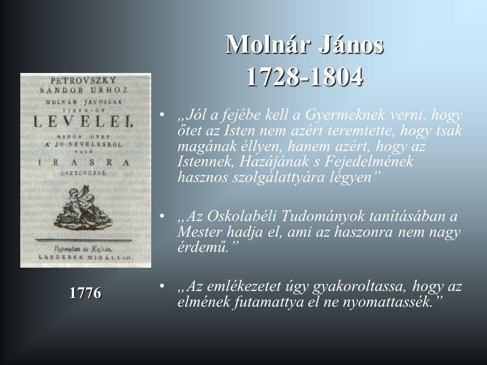 """Molnár János 1728-1804 """"Jól a fejébe kell a Gyermeknek verni, hogy őtet az Isten nem azért teremtette, hogy tsak magának éllyen, hanem azért, hogy az"""