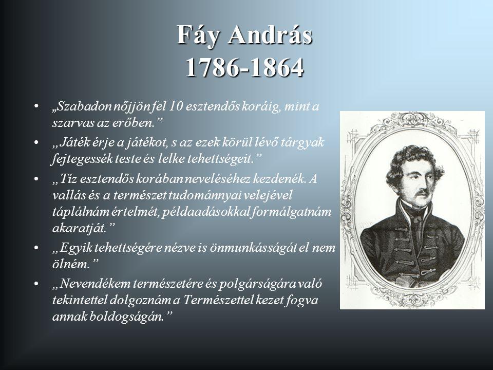 """Fáy András 1786-1864 """" Szabadon nőjjön fel 10 esztendős koráig, mint a szarvas az erőben."""" """"Játék érje a játékot, s az ezek körül lévő tárgyak fejtege"""