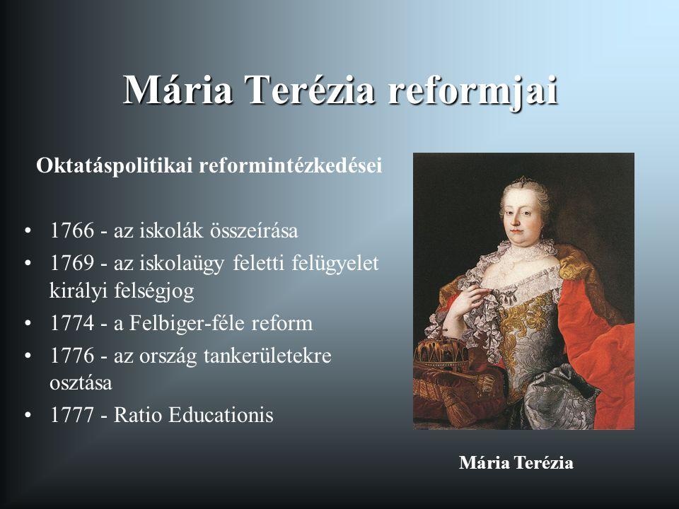 Mária Terézia reformjai Oktatáspolitikai reformintézkedései 1766 - az iskolák összeírása 1769 - az iskolaügy feletti felügyelet királyi felségjog 1774