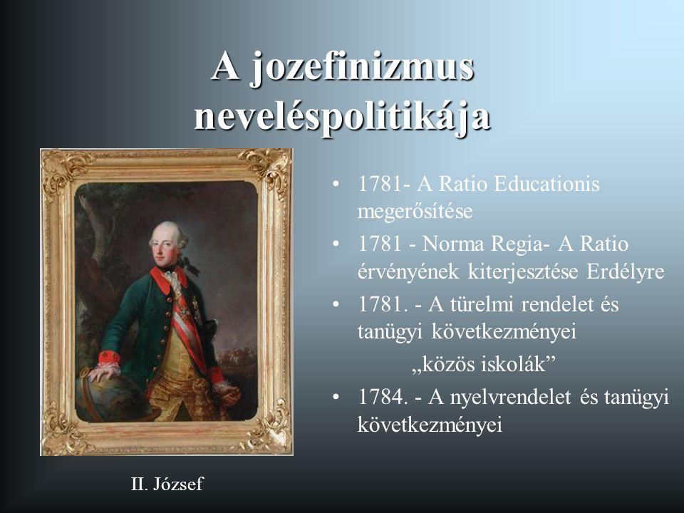 A jozefinizmus neveléspolitikája 1781- A Ratio Educationis megerősítése 1781 - Norma Regia- A Ratio érvényének kiterjesztése Erdélyre 1781. - A türelm