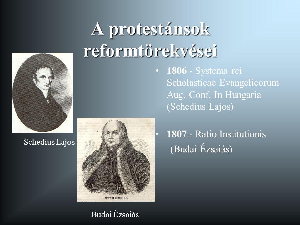A protestánsok reformtörekvései 1806 - Systema rei Scholasticae Evangelicorum Aug. Conf. In Hungaria (Schedius Lajos) 1807 - Ratio Institutionis (Buda