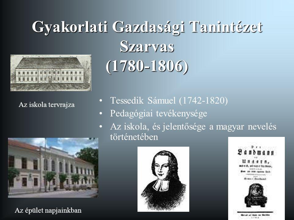 Gyakorlati Gazdasági Tanintézet Szarvas (1780-1806) Tessedik Sámuel (1742-1820) Pedagógiai tevékenysége Az iskola, és jelentősége a magyar nevelés tör