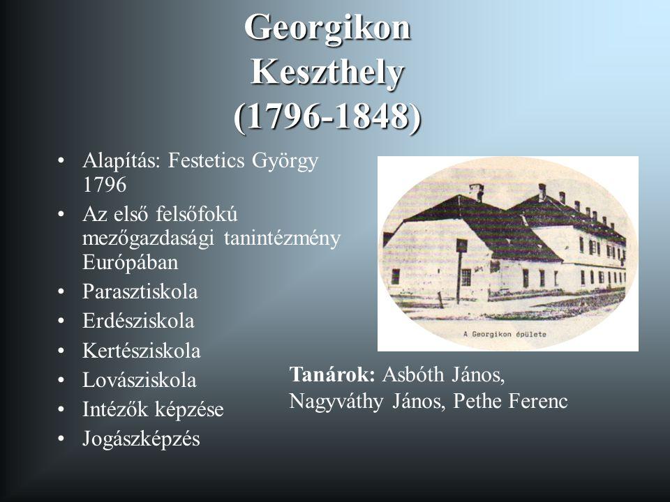 Georgikon Keszthely (1796-1848) Alapítás: Festetics György 1796 Az első felsőfokú mezőgazdasági tanintézmény Európában Parasztiskola Erdésziskola Kert