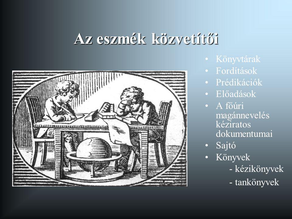 Az eszmék közvetítői Könyvtárak Fordítások Prédikációk Előadások A főúri magánnevelés kéziratos dokumentumai Sajtó Könyvek - kézikönyvek - tankönyvek