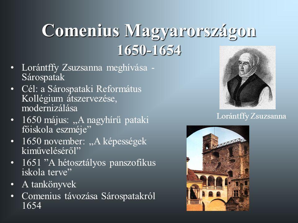 Comenius Magyarországon 1650-1654 Lorántffy Zsuzsanna meghívása - Sárospatak Cél: a Sárospataki Református Kollégium átszervezése, modernizálása 1650