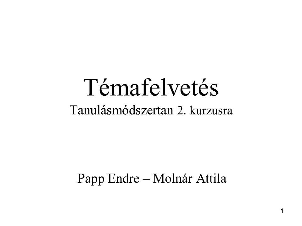 1 Témafelvetés Tanulásmódszertan 2. kurzusra Papp Endre – Molnár Attila