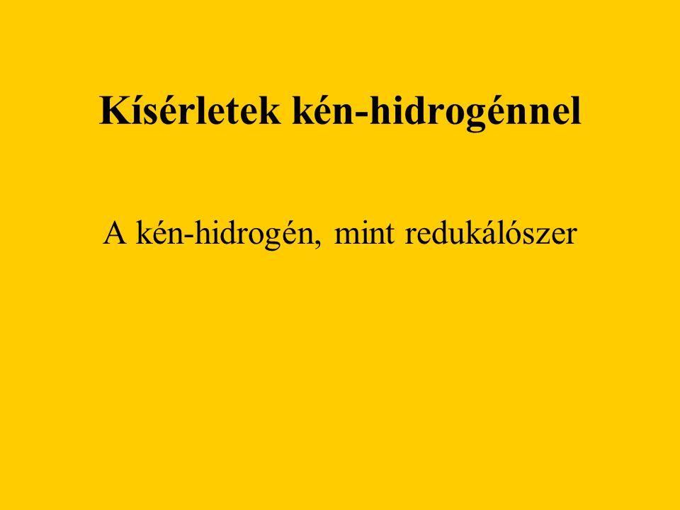 Kísérletek kén-hidrogénnel A kén-hidrogén, mint redukálószer