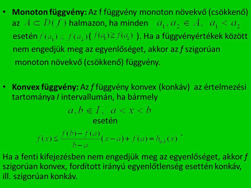 Monoton függvény: Az f függvény monoton növekvő (csökkenő) az halmazon, ha minden esetén ( ). Ha a függvényértékek között nem engedjük meg az egyenlős