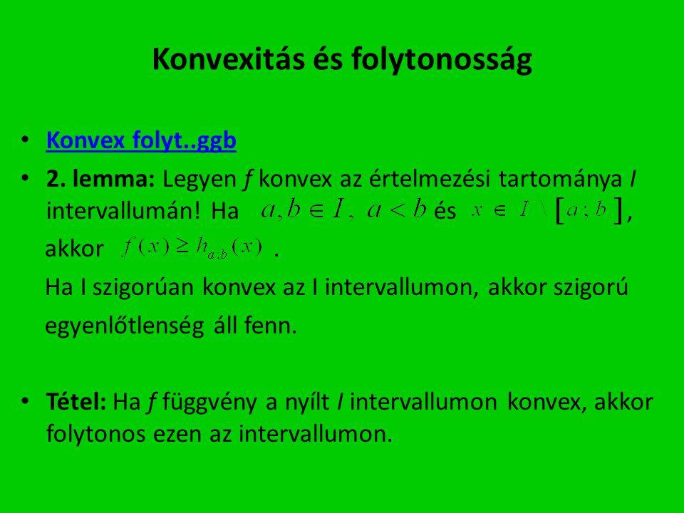 Konvexitás és folytonosság Konvex folyt..ggb 2. lemma: Legyen f konvex az értelmezési tartománya I intervallumán! Ha és, akkor. Ha I szigorúan konvex