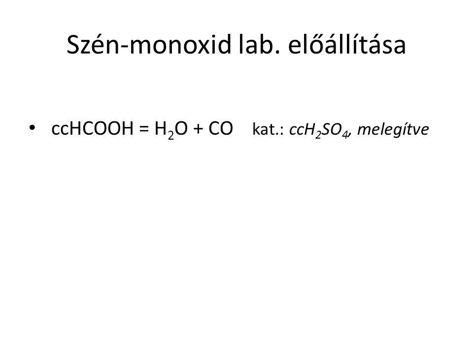 Szén-monoxid lab. előállítása ccHCOOH = H 2 O + CO kat.: ccH 2 SO 4, melegítve