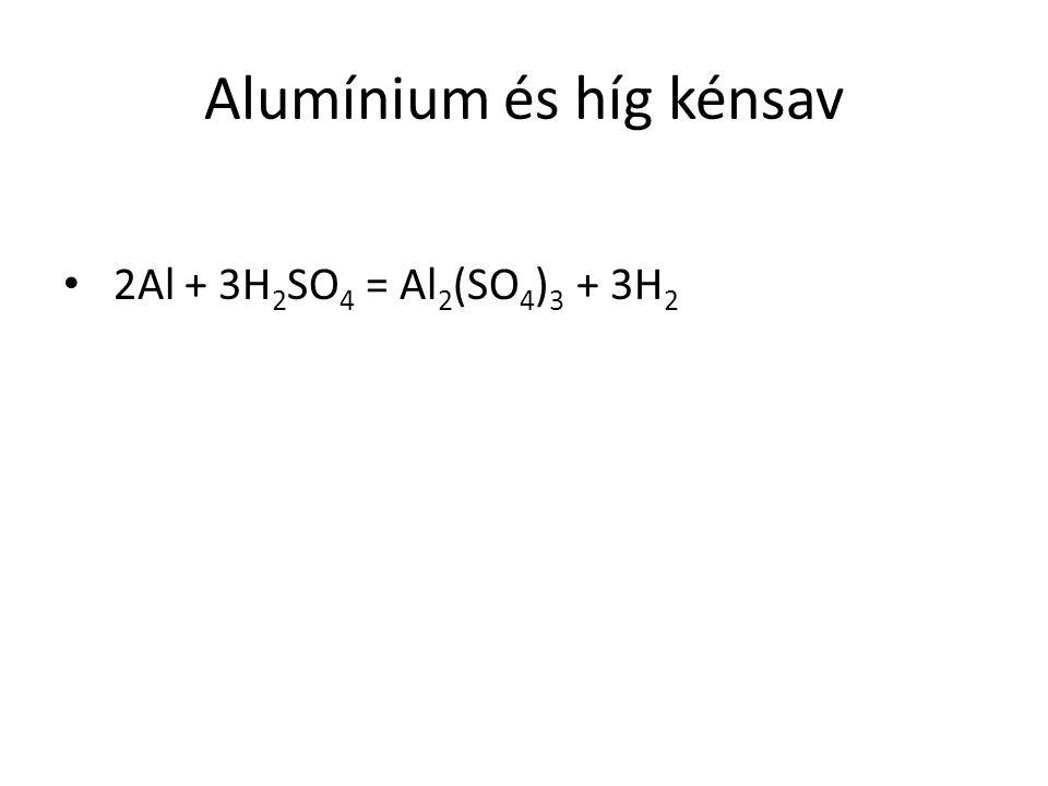 Alumínium és híg kénsav 2Al + 3H 2 SO 4 = Al 2 (SO 4 ) 3 + 3H 2