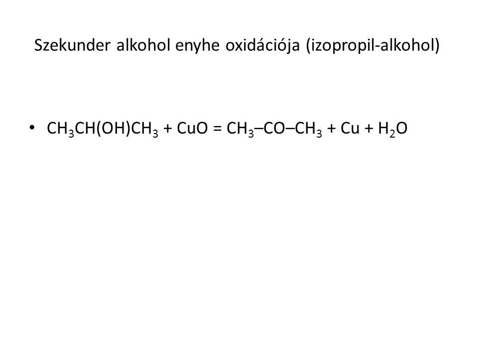 Szekunder alkohol enyhe oxidációja (izopropil-alkohol) CH 3 CH(OH)CH 3 + CuO = CH 3 –CO–CH 3 + Cu + H 2 O