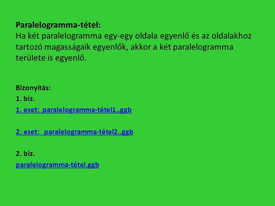 Paralelogramma-tétel: Ha két paralelogramma egy-egy oldala egyenlő és az oldalakhoz tartozó magasságaik egyenlők, akkor a két paralelogramma területe is egyenlő.
