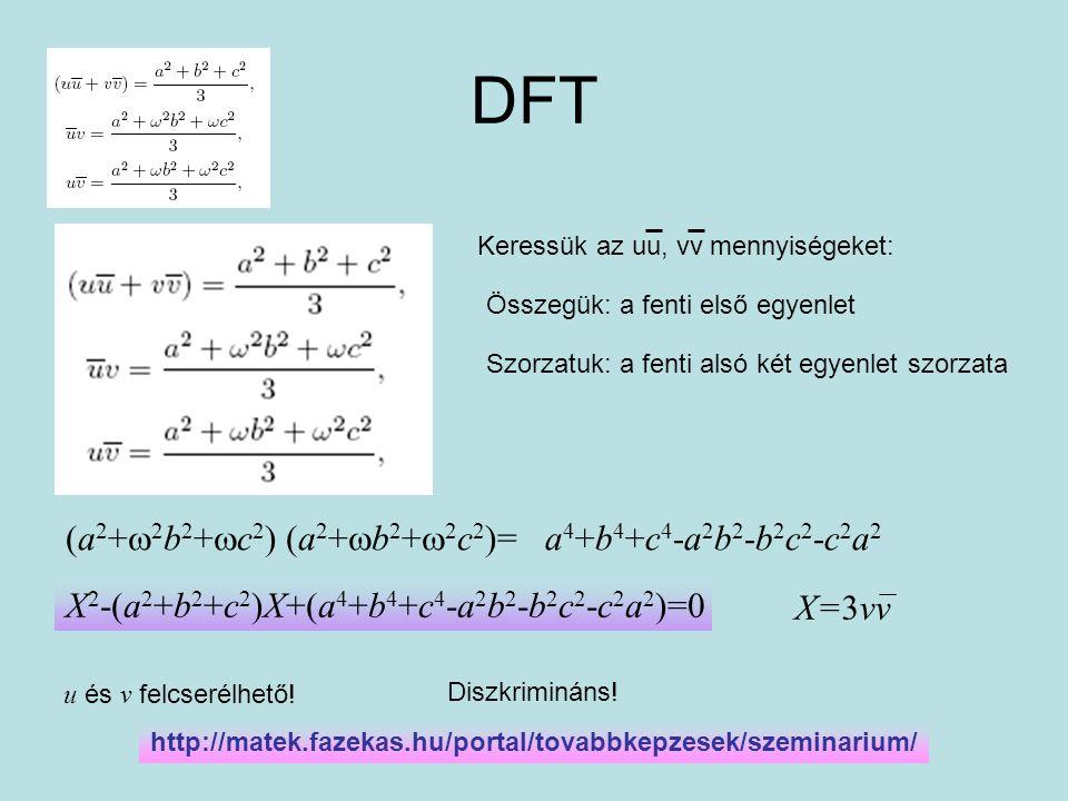 DFT Keressük az uu, vv mennyiségeket: Összegük: a fenti első egyenlet Szorzatuk: a fenti alsó két egyenlet szorzata (a 2 +  2 b 2 +  c 2 ) (a 2 + 
