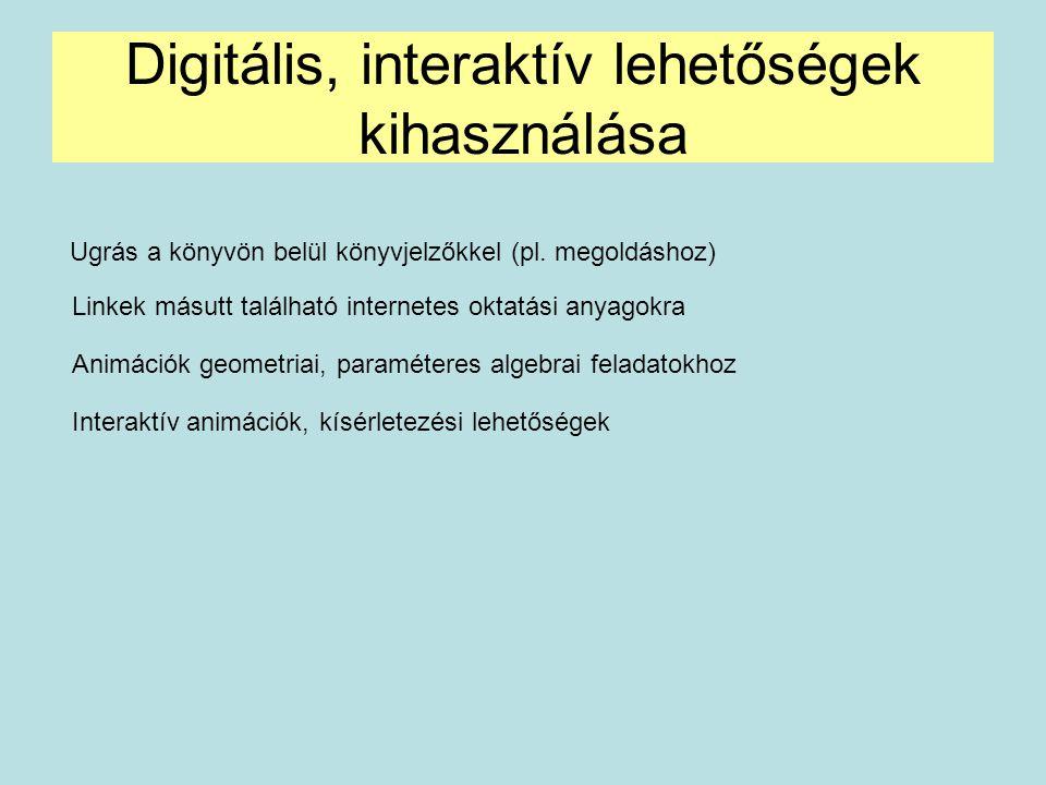 Digitális, interaktív lehetőségek kihasználása Ugrás a könyvön belül könyvjelzőkkel (pl. megoldáshoz) Linkek másutt található internetes oktatási anya