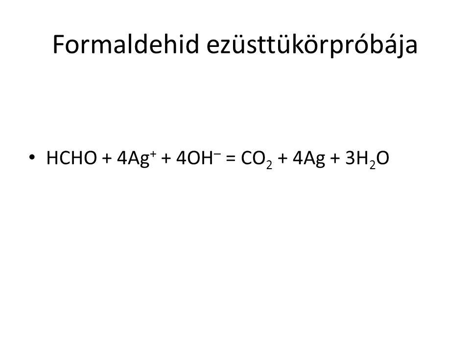 Formaldehid ezüsttükörpróbája HCHO + 4Ag + + 4OH – = CO 2 + 4Ag + 3H 2 O