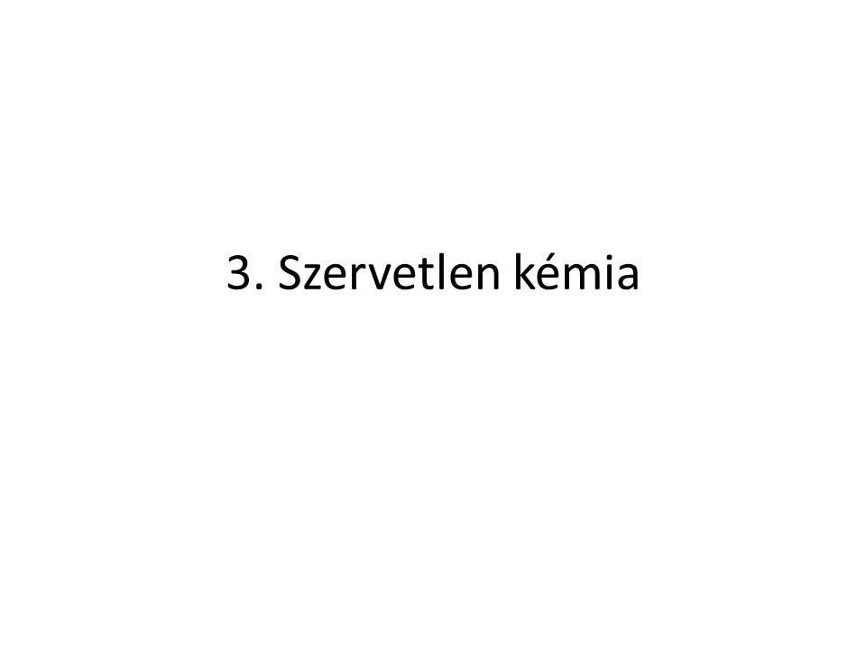 3. Szervetlen kémia