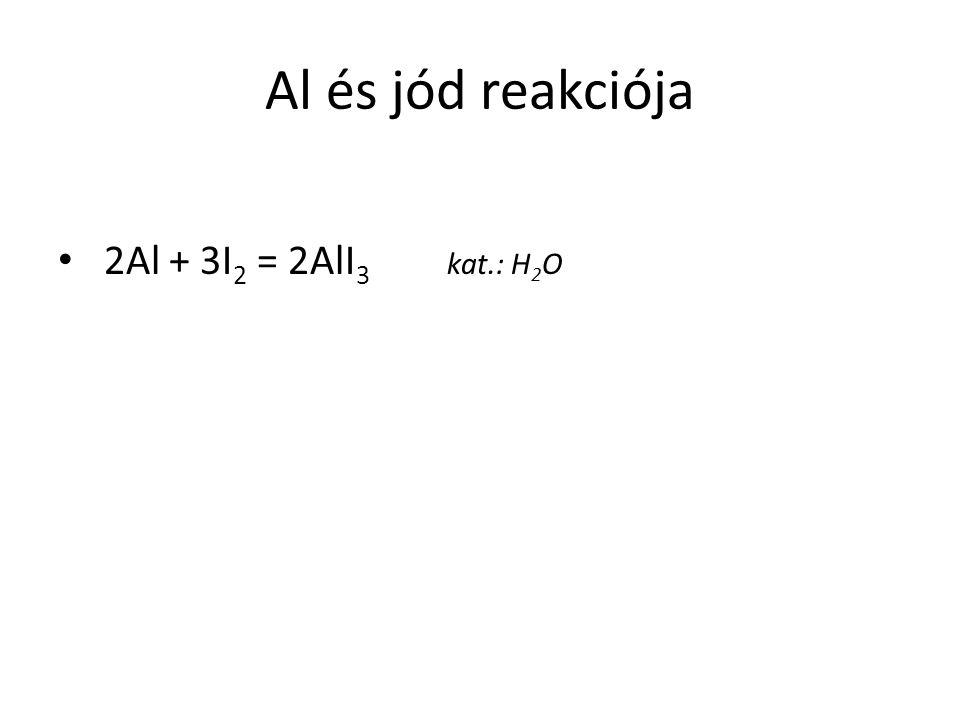 Al és jód reakciója 2Al + 3I 2 = 2AlI 3 kat.: H 2 O
