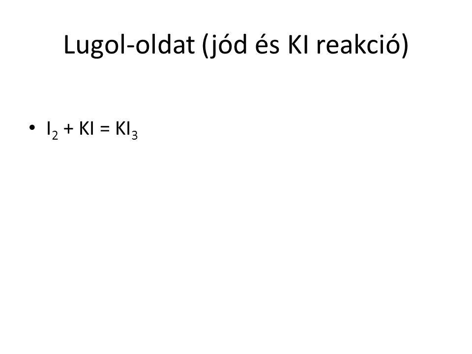 Lugol-oldat (jód és KI reakció) I 2 + KI = KI 3