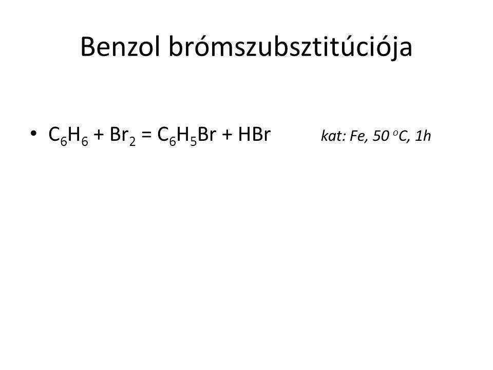 Benzol brómszubsztitúciója C 6 H 6 + Br 2 = C 6 H 5 Br + HBr kat: Fe, 50 o C, 1h