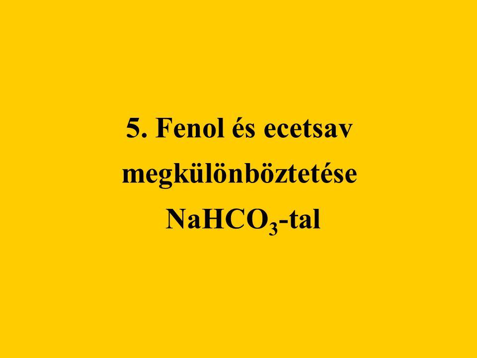 5. Fenol és ecetsav megkülönböztetése NaHCO 3 -tal