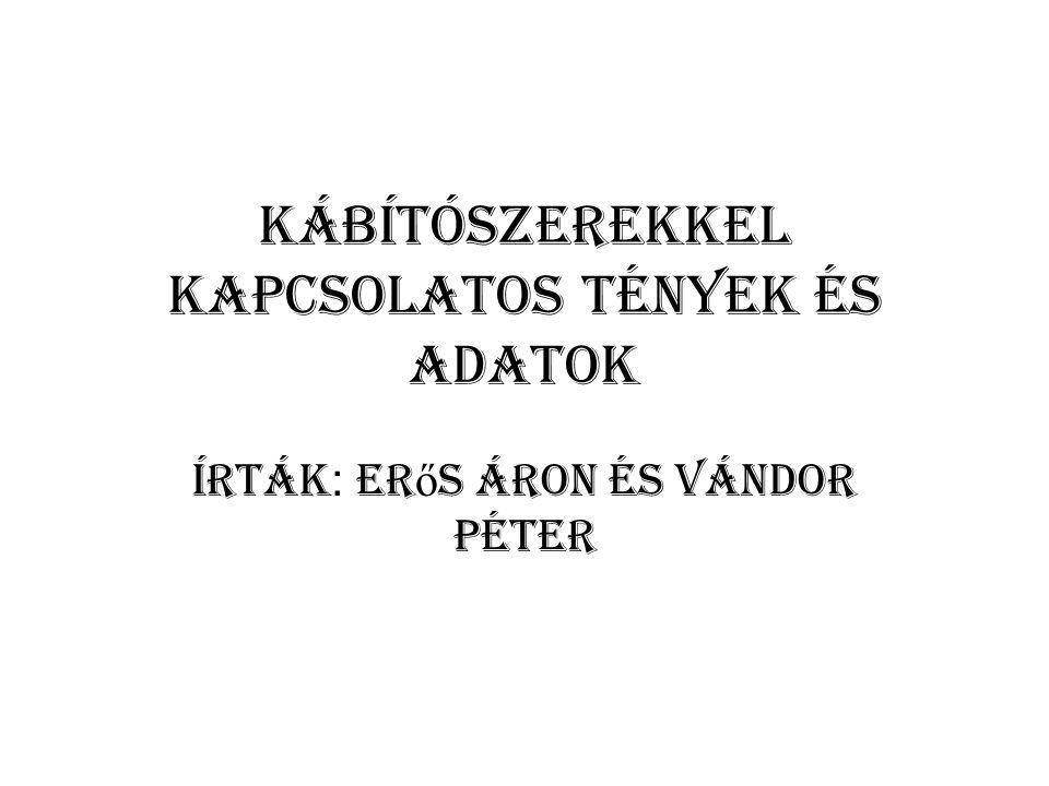 Kábítószerekkel kapcsolatos tények és adatok Írták : Er ő s Áron és Vándor Péter
