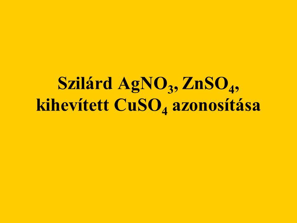 Szilárd AgNO 3, ZnSO 4, kihevített CuSO 4 azonosítása