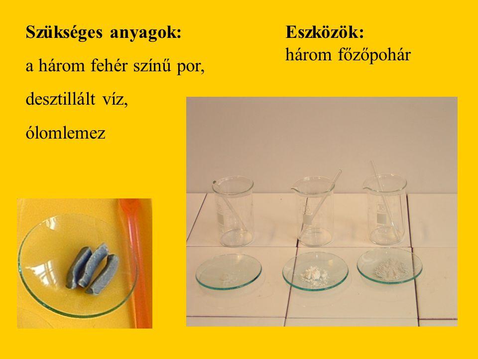 Szükséges anyagok: a három fehér színű por, desztillált víz, ólomlemez Eszközök: három főzőpohár
