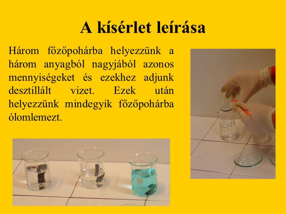 A kísérlet leírása Három főzőpohárba helyezzünk a három anyagból nagyjából azonos mennyiségeket és ezekhez adjunk desztillált vizet.