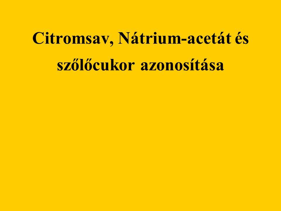Citromsav, Nátrium-acetát és szőlőcukor azonosítása