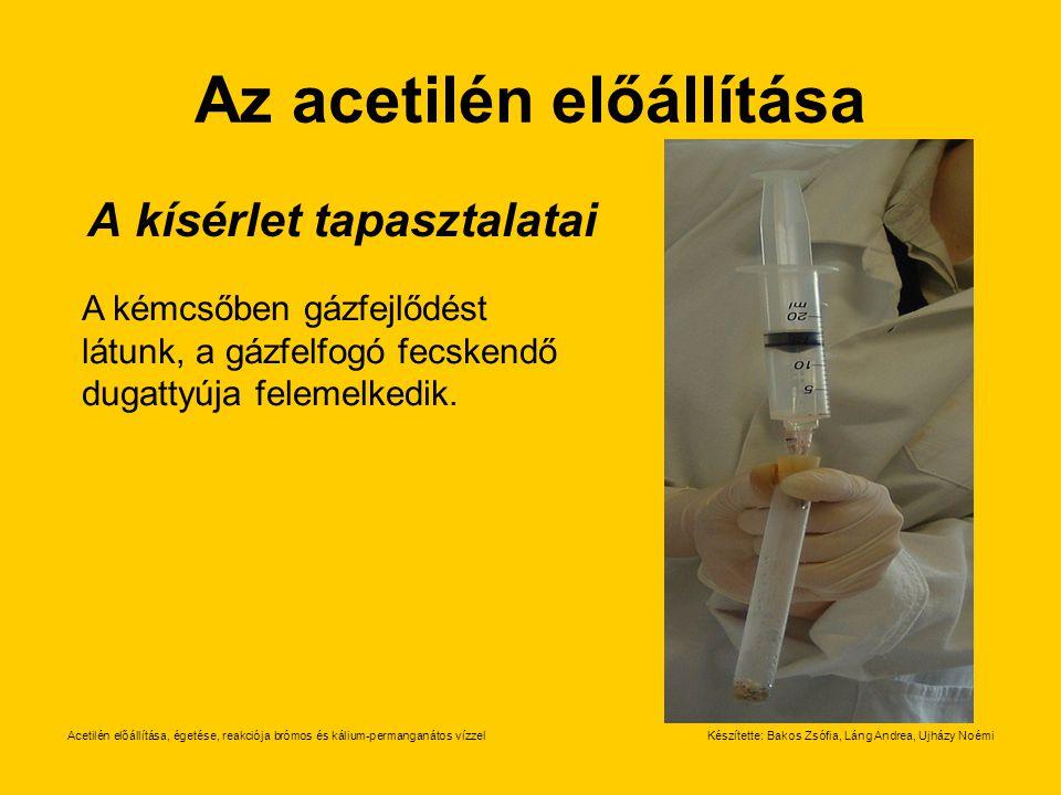 Acetilén előállítása, égetése, reakciója brómos és kálium-permanganátos vízzelKészítette: Bakos Zsófia, Láng Andrea, Ujházy Noémi Az acetilén előállít
