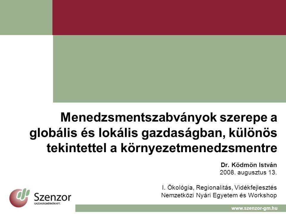 Menedzsmentszabványok szerepe a globális és lokális gazdaságban, különös tekintettel a környezetmenedzsmentre Dr. Ködmön István 2008. augusztus 13. I.