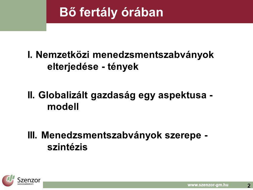 2 Bő fertály órában I. Nemzetközi menedzsmentszabványok elterjedése - tények II. Globalizált gazdaság egy aspektusa - modell III. Menedzsmentszabványo