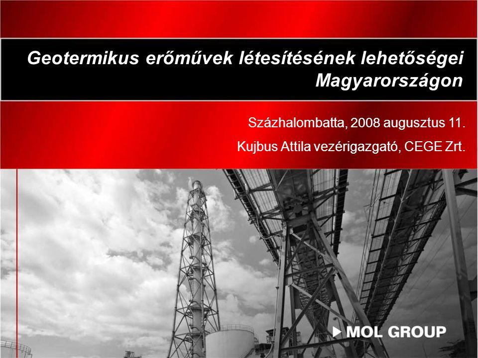 Geotermikus erőművek létesítésének lehetőségei Magyarországon Százhalombatta, 2008 augusztus 11. Kujbus Attila vezérigazgató, CEGE Zrt.
