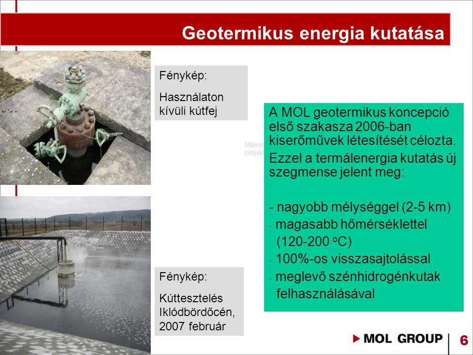 6 Második zalai projekt területe Geotermikus energia kutatása A MOL geotermikus koncepció első szakasza 2006-ban kiserőművek létesítését célozta. Ezze