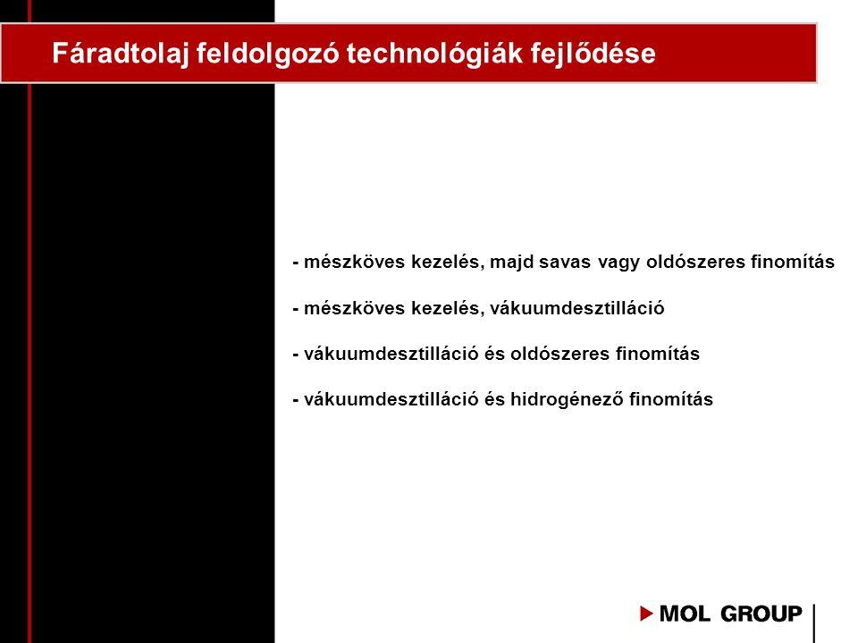 Fáradtolaj feldolgozó technológiák fejlődése - mészköves kezelés, majd savas vagy oldószeres finomítás - mészköves kezelés, vákuumdesztilláció - vákuumdesztilláció és oldószeres finomítás - vákuumdesztilláció és hidrogénező finomítás