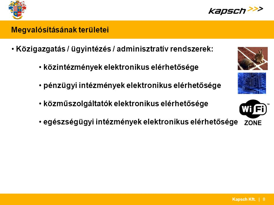 | 8Kapsch Kft. Megvalósításának területei Közigazgatás / ügyintézés / adminisztratív rendszerek: közintézmények elektronikus elérhetősége pénzügyi int