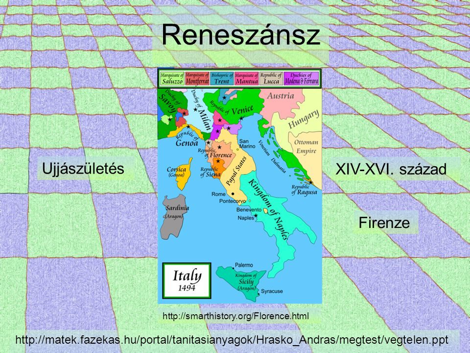Reneszánsz XIV-XVI. század Ujjászületés http://smarthistory.org/Florence.html Firenze http://matek.fazekas.hu/portal/tanitasianyagok/Hrasko_Andras/meg