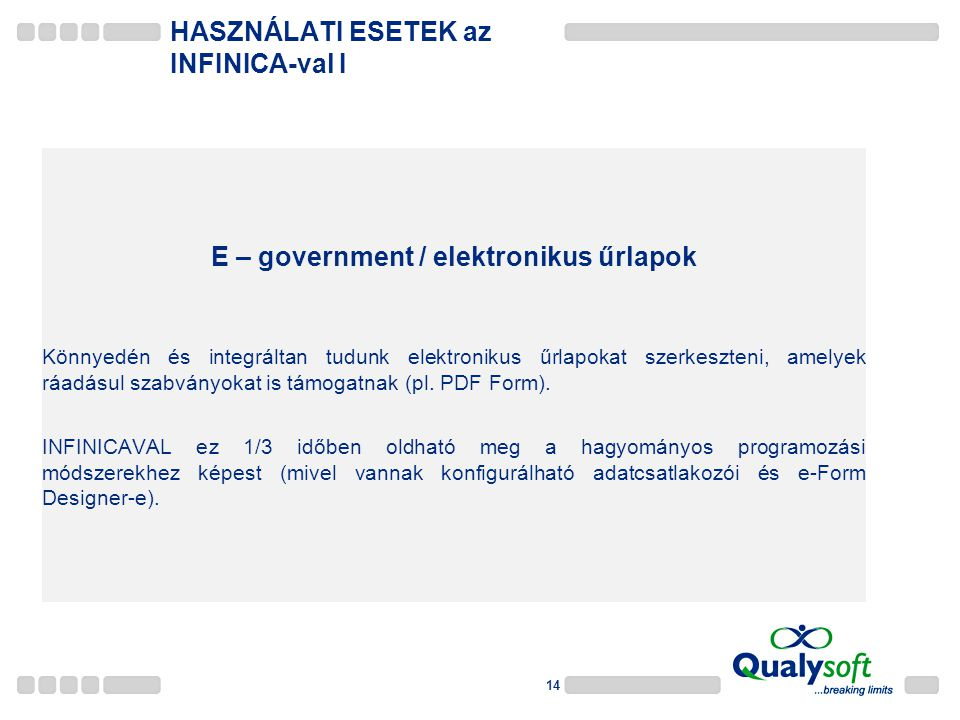 14 E – government / elektronikus űrlapok Könnyedén és integráltan tudunk elektronikus űrlapokat szerkeszteni, amelyek ráadásul szabványokat is támogatnak (pl.